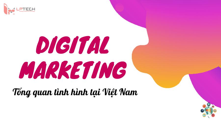 Tổng quan tình hình Digital marketing tại Việt Nam
