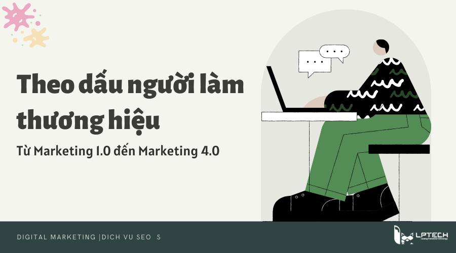 Theo dấu người làm thương hiệu - Marketing 1.0 đến Marketing 4.0 (P1)