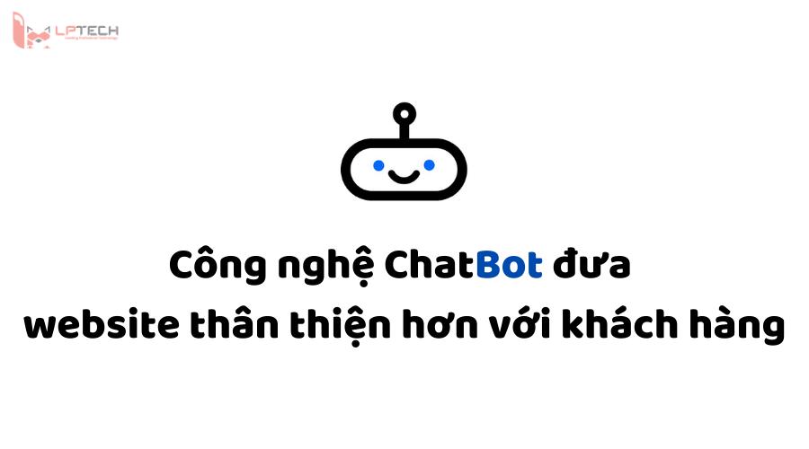 Sử dụng công nghệ Chatbot đưa website thân thiện hơn