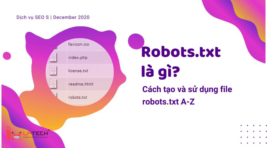 Robots.txt là gì? Cách tạo và sử dụng file robots.txt A-Z