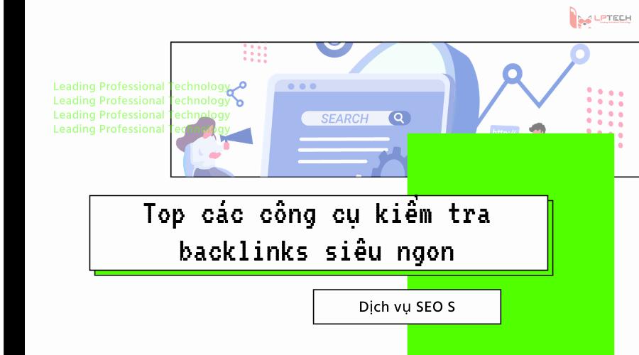 Top các công cụ kiểm tra backlink siêu ngon cho dân làm SEO