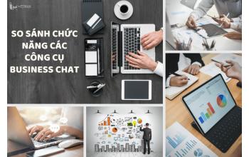 So sánh chức năng của các công cụ business chat đang được nhiều người quan tâm