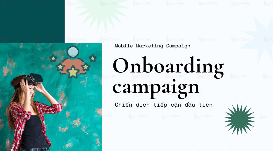 Chiến dịch tiếp cận đầu tiên (Onboarding campaign)