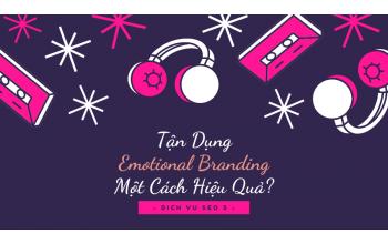 Emotional Branding Là Gì? Làm Thế Nào Để Tận Dụng Emotional Branding Một Cách Hiệu Quả?