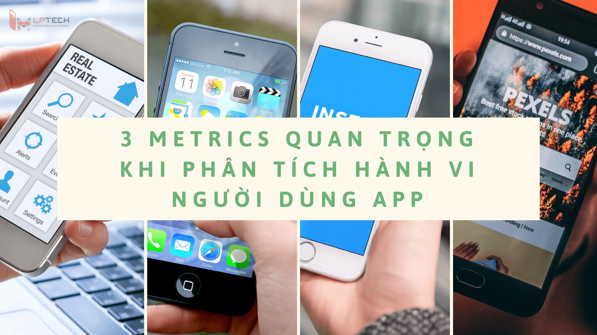 3 Metrics Quan Trọng Khi Phân Tích Hành Vi Người Dùng App