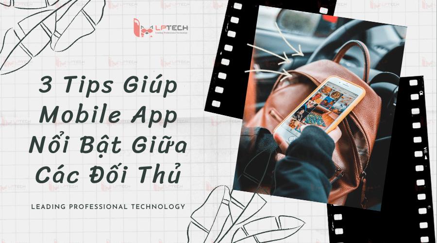 3 Tips Giúp Mobile App Nổi Bật Giữa Các Đối Thủ
