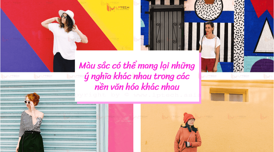 Màu sắc có thể mang lại những ý nghĩa khác nhau trong các nền văn hóa khác nhau