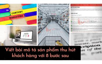 Viết bài mô tả sản phẩm thu hút khách hàng với 8 bước sau (P1)