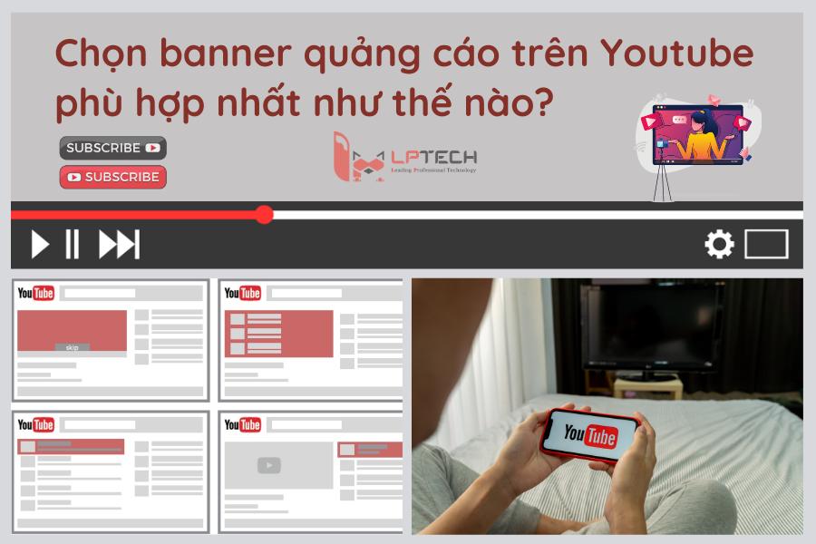 Chọn banner quảng cáo trên Youtube phù hợp nhất như thế nào?