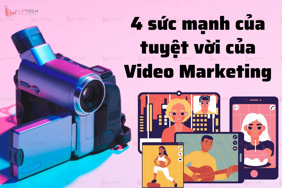 4 sức mạnh của tuyệt vời của Video Marketing