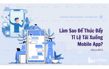 Làm Sao Để Thúc Đẩy Tỉ Lệ Tải Xuống Mobile App?
