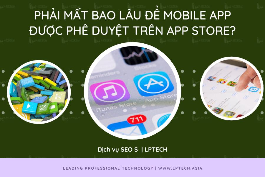 Phải mất bao lâu để Mobile App được phê duyệt trên App Store?
