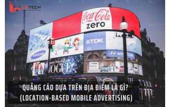 Quảng cáo dựa trên địa điểm (Location-Based Mobile Advertising) là gì?