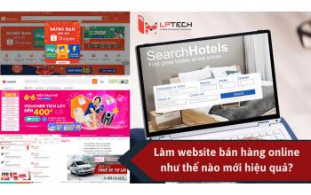 Làm website bán hàng online như thế nào mới hiệu quả?