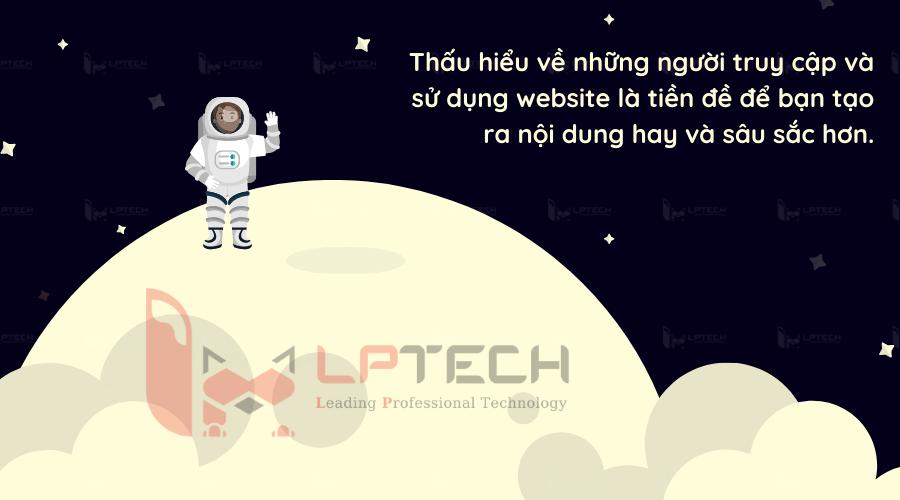 Thấu hiểu về những người truy cập và sử dụng website là tiền đề để bạn tạo ra nội dung hay và sâu sắc hơn.