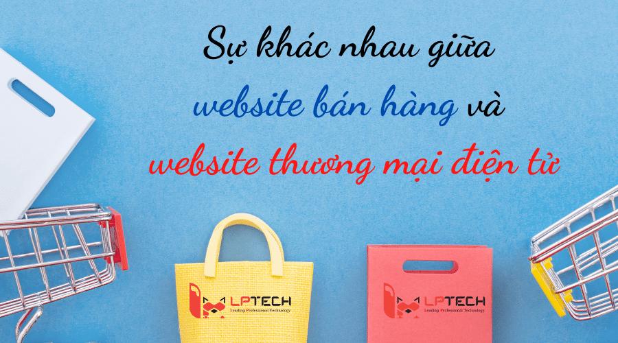 Sự khác nhau giữa website bán hàng và website thương mại điện tử