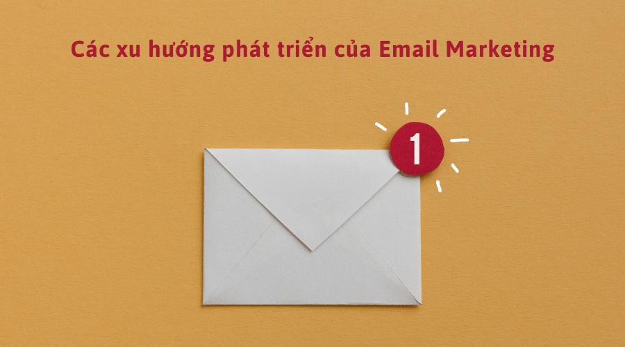 Các xu hướng phát triển của Email Marketing