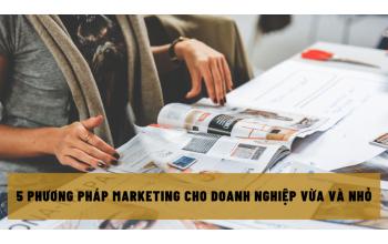 5 phương pháp marketing cho doanh nghiệp vừa và nhỏ