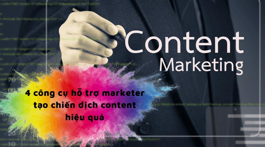 4 công cụ hỗ trợ marketer tạo chiến dịch content hiệu quả