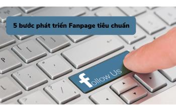 5 bước phát triển Fanpage tiêu chuẩn